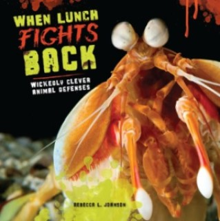 When Lunch Fights Back: Wickedly Clever Animal Defenses, a science book for grades 4-8
