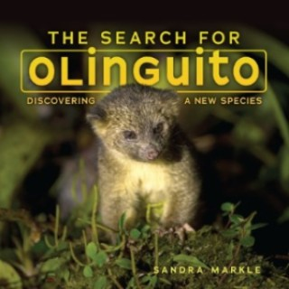 The Search for Olinguito: Discovering A New Species, a science book for grades 3-6