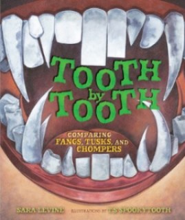 Tooth by Tooth: Comparing Fangs, Tusks, and Chompers by Sara Levine, illustrated by Spookytooth